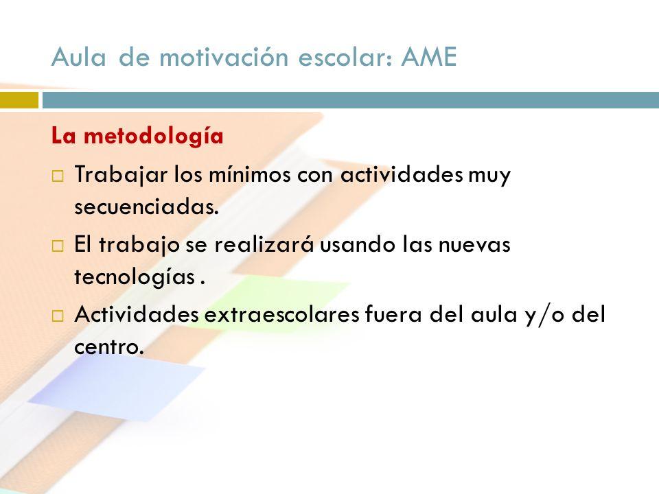 Aula de motivación escolar: AME La metodología Trabajar los mínimos con actividades muy secuenciadas. El trabajo se realizará usando las nuevas tecnol