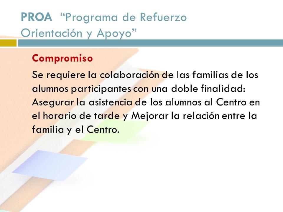 PROA Programa de Refuerzo Orientación y Apoyo Compromiso Se requiere la colaboración de las familias de los alumnos participantes con una doble finali