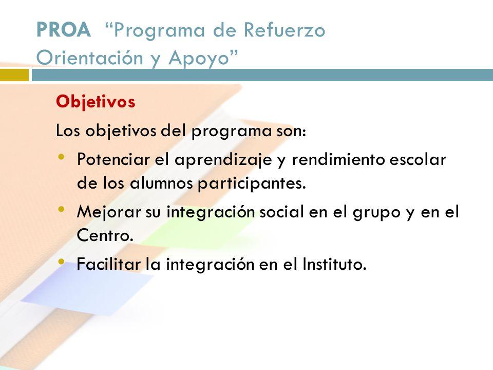 PROA Programa de Refuerzo Orientación y Apoyo Objetivos Los objetivos del programa son: Potenciar el aprendizaje y rendimiento escolar de los alumnos