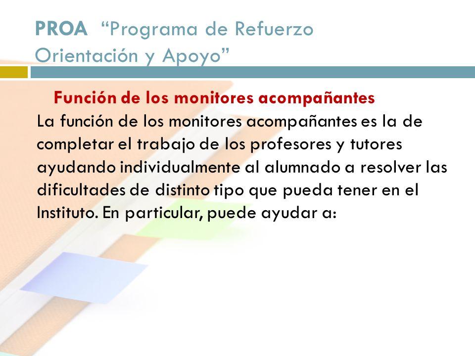 PROA Programa de Refuerzo Orientación y Apoyo Función de los monitores acompañantes La función de los monitores acompañantes es la de completar el tra