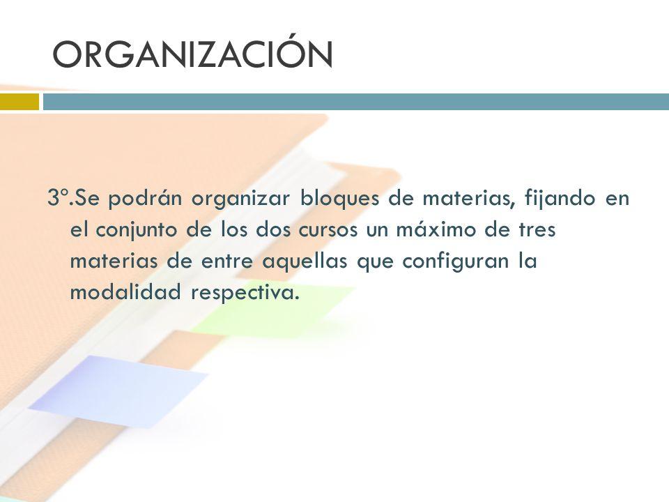 ORGANIZACIÓN 3º.Se podrán organizar bloques de materias, fijando en el conjunto de los dos cursos un máximo de tres materias de entre aquellas que con