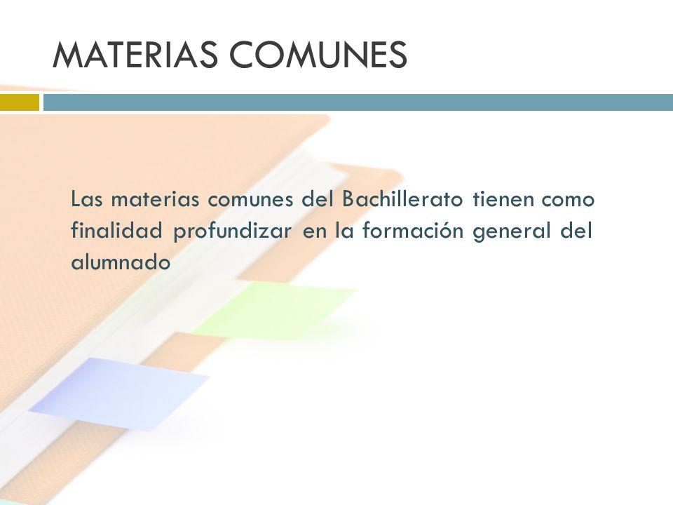 MATERIAS COMUNES Las materias comunes del Bachillerato tienen como finalidad profundizar en la formación general del alumnado
