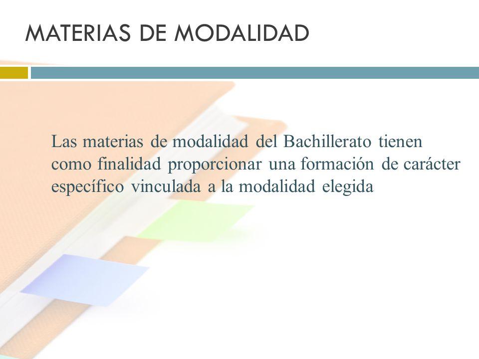 MATERIAS DE MODALIDAD Las materias de modalidad del Bachillerato tienen como finalidad proporcionar una formación de carácter específico vinculada a l