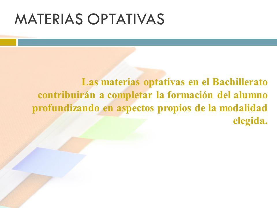 MATERIAS OPTATIVAS Las materias optativas en el Bachillerato contribuirán a completar la formación del alumno profundizando en aspectos propios de la