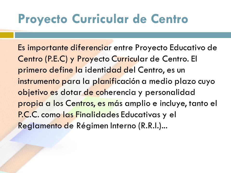 Proyecto Curricular de Centro Es importante diferenciar entre Proyecto Educativo de Centro (P.E.C) y Proyecto Curricular de Centro. El primero define
