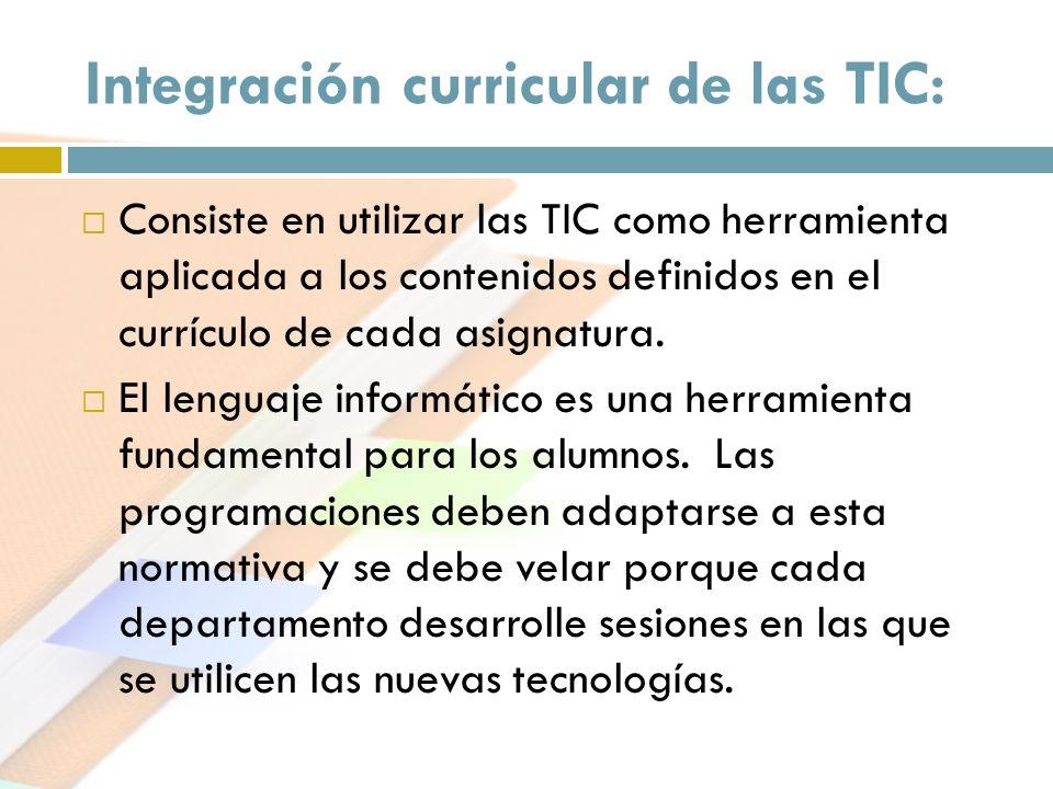 Integración curricular de las TIC: Consiste en utilizar las TIC como herramienta aplicada a los contenidos definidos en el currículo de cada asignatur