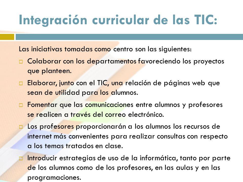 Integración curricular de las TIC: Las iniciativas tomadas como centro son las siguientes: Colaborar con los departamentos favoreciendo los proyectos