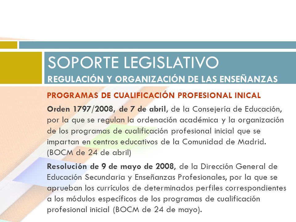 PROGRAMAS DE CUALIFICACIÓN PROFESIONAL INICAL Orden 1797/2008, de 7 de abril, de la Consejería de Educación, por la que se regulan la ordenación acadé