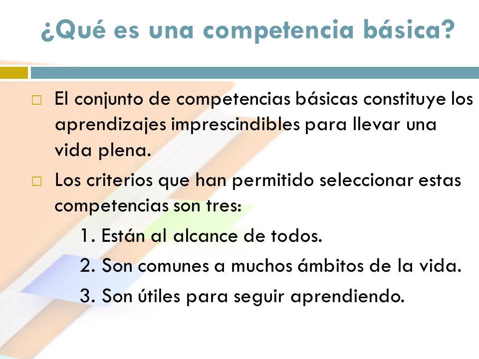 ¿Qué es una competencia básica? El conjunto de competencias básicas constituye los aprendizajes imprescindibles para llevar una vida plena. Los criter