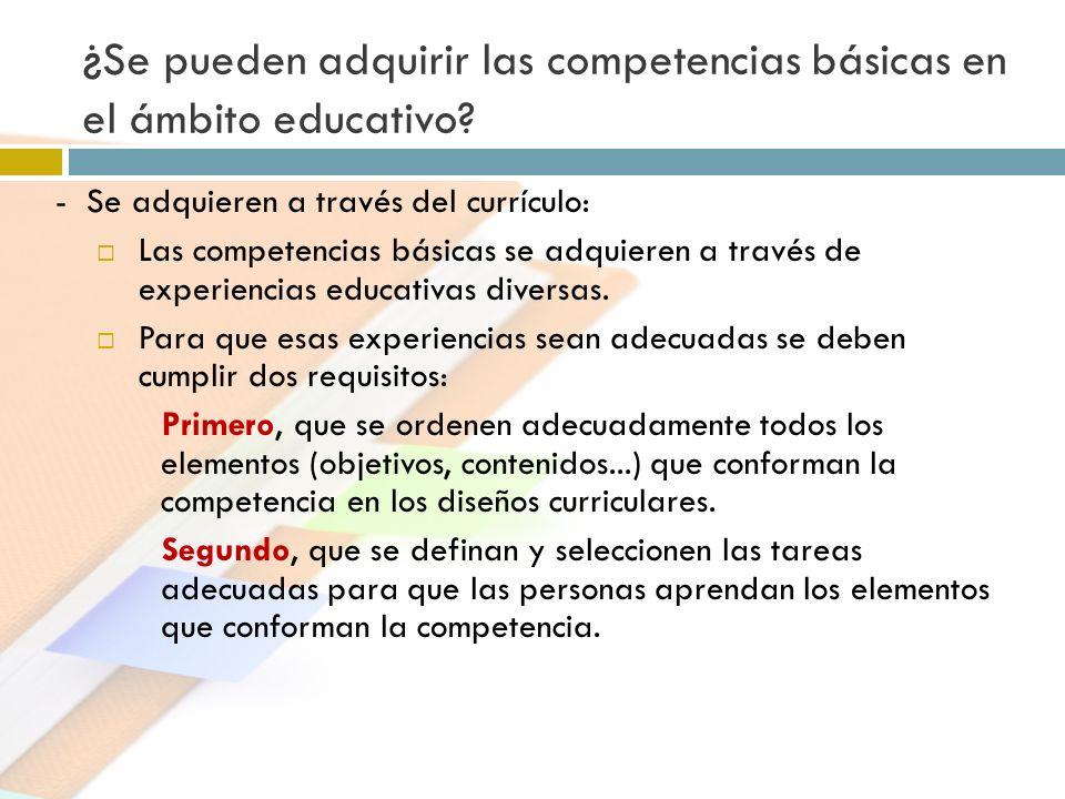 ¿ Se pueden adquirir las competencias básicas en el ámbito educativo? - Se adquieren a través del currículo: Las competencias básicas se adquieren a t