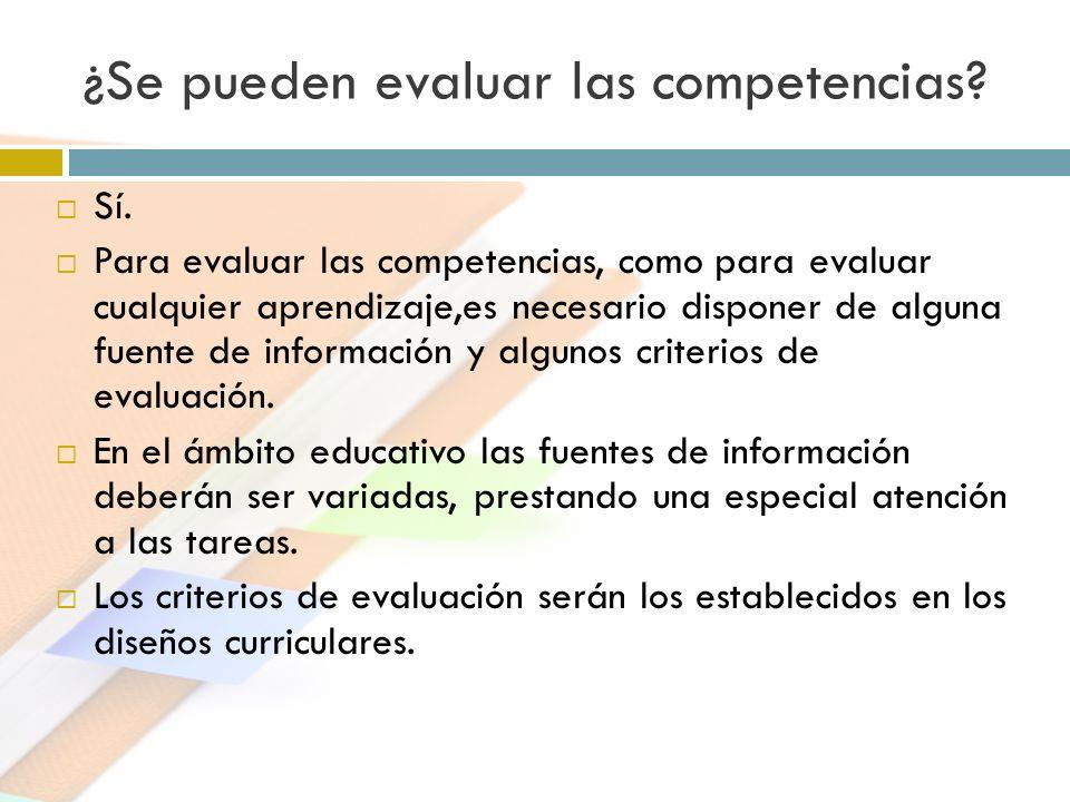 ¿Se pueden evaluar las competencias? Sí. Para evaluar las competencias, como para evaluar cualquier aprendizaje,es necesario disponer de alguna fuente