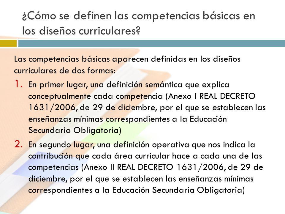 ¿Cómo se definen las competencias básicas en los diseños curriculares? Las competencias básicas aparecen definidas en los diseños curriculares de dos