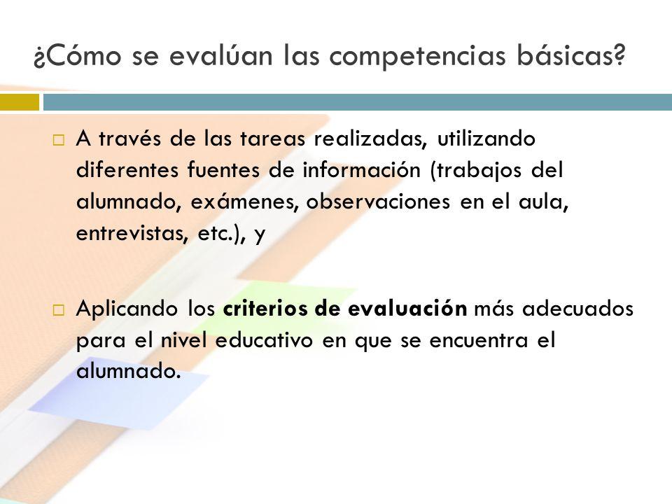 ¿Cómo se evalúan las competencias básicas? A través de las tareas realizadas, utilizando diferentes fuentes de información (trabajos del alumnado, exá