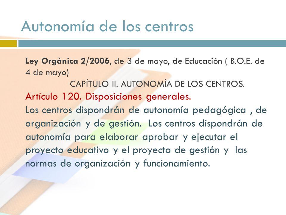 Ley Orgánica 2/2006, de 3 de mayo, de Educación ( B.O.E. de 4 de mayo) CAPÍTULO II. AUTONOMÍA DE LOS CENTROS. Artículo 120. Disposiciones generales. L