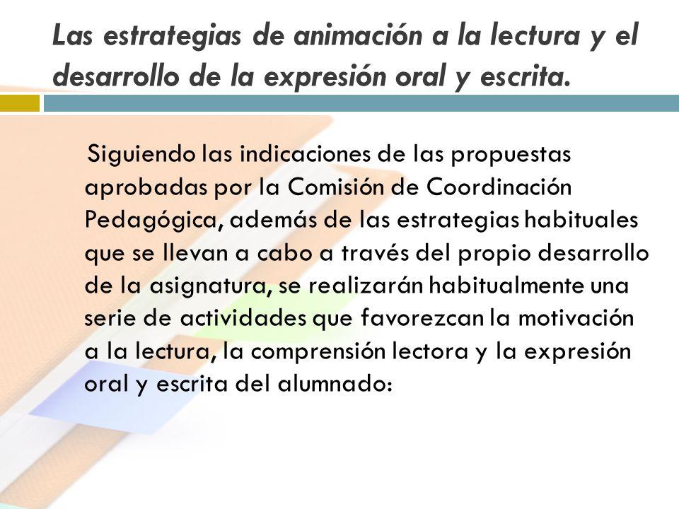 Las estrategias de animación a la lectura y el desarrollo de la expresión oral y escrita. Siguiendo las indicaciones de las propuestas aprobadas por l