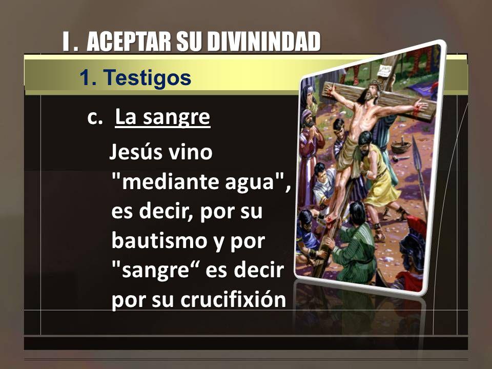 I. ACEPTAR SU DIVININDAD c.La sangre Jesús vino