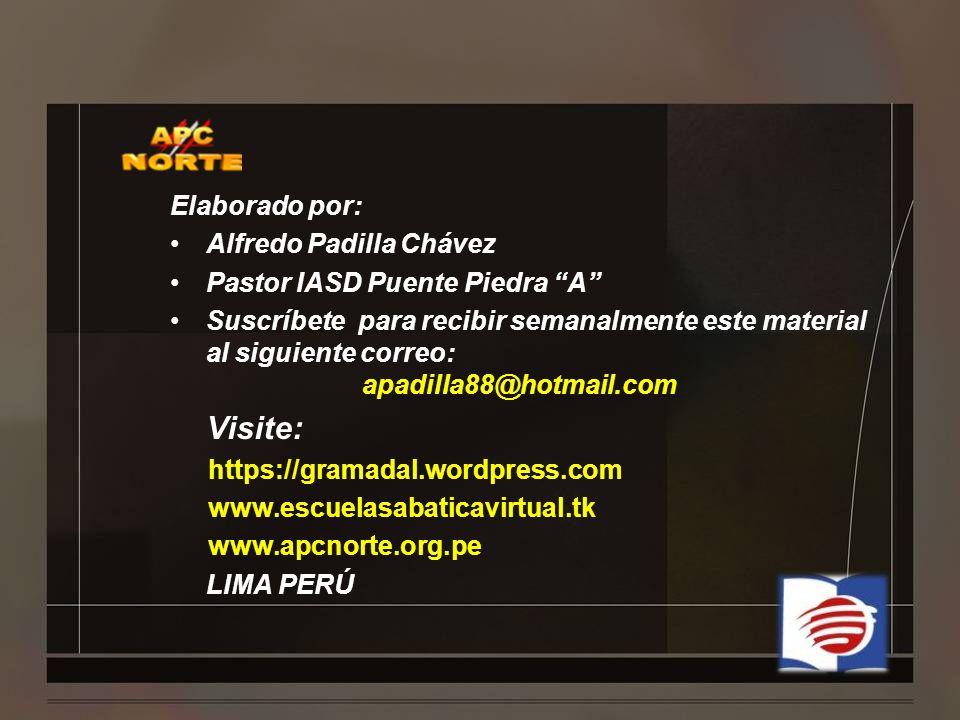 Elaborado por: Alfredo Padilla Chávez Pastor IASD Puente Piedra A Suscríbete para recibir semanalmente este material al siguiente correo: apadilla88@h
