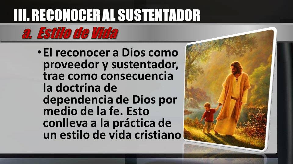 El reconocer a Dios como proveedor y sustentador, trae como consecuencia la doctrina de dependencia de Dios por medio de la fe. Esto conlleva a la prá