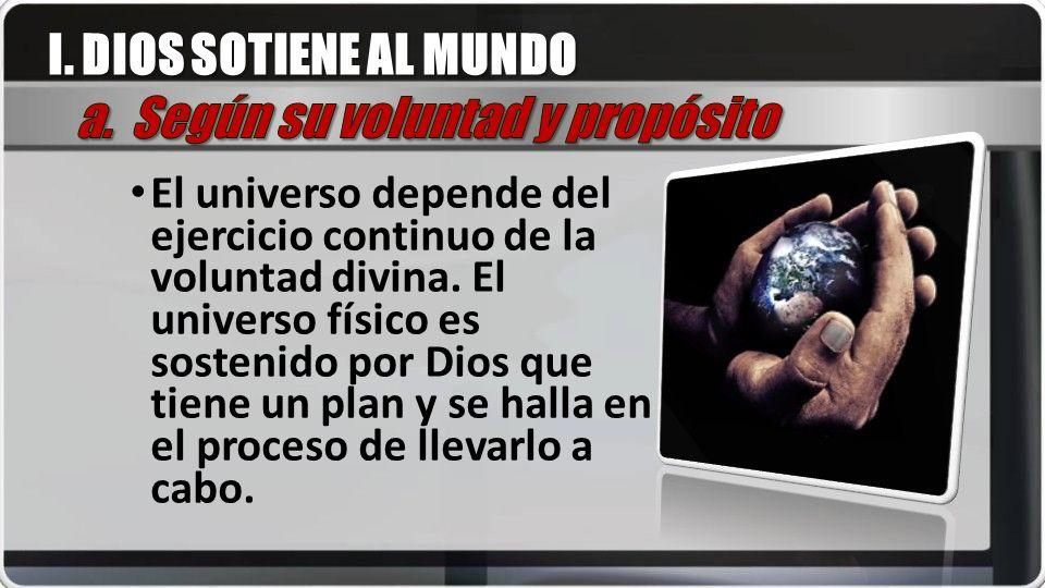 El universo depende del ejercicio continuo de la voluntad divina. El universo físico es sostenido por Dios que tiene un plan y se halla en el proceso
