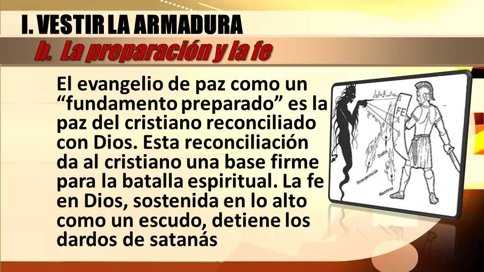 El evangelio de paz como un fundamento preparado es la paz del cristiano reconciliado con Dios. Esta reconciliación da al cristiano una base firme par