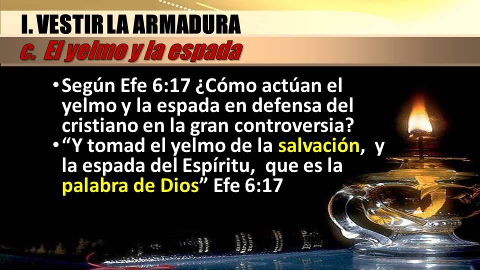 Según Efe 6:17 ¿Cómo actúan el yelmo y la espada en defensa del cristiano en la gran controversia? Y tomad el yelmo de la salvación, y la espada del E