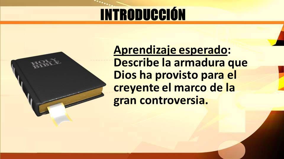 INTRODUCCIÓN Aprendizaje esperado: Describe la armadura que Dios ha provisto para el creyente el marco de la gran controversia.