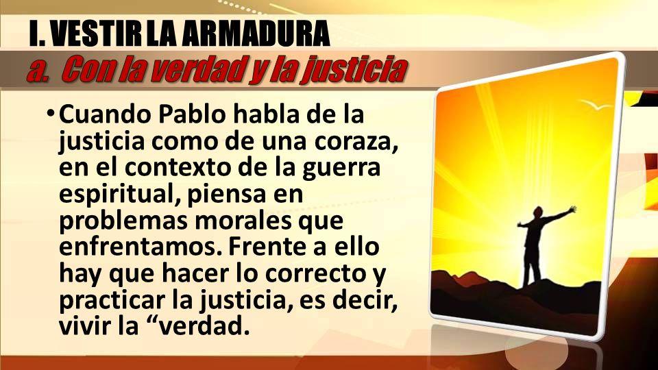 Cuando Pablo habla de la justicia como de una coraza, en el contexto de la guerra espiritual, piensa en problemas morales que enfrentamos. Frente a el