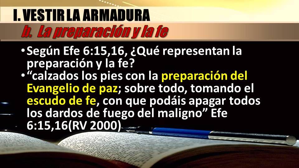 Según Efe 6:15,16, ¿Qué representan la preparación y la fe? calzados los pies con la preparación del Evangelio de paz; sobre todo, tomando el escudo d