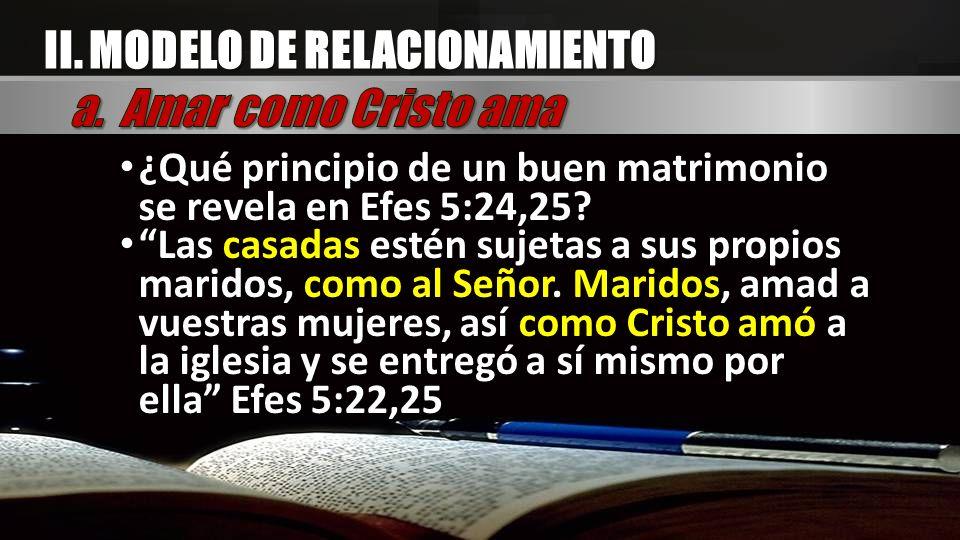 ¿Qué principio de un buen matrimonio se revela en Efes 5:24,25? Las casadas estén sujetas a sus propios maridos, como al Señor. Maridos, amad a vuestr