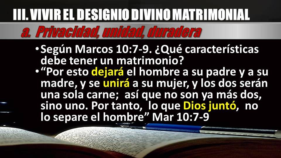 Según Marcos 10:7-9. ¿Qué características debe tener un matrimonio? Según Marcos 10:7-9. ¿Qué características debe tener un matrimonio? Por esto dejar