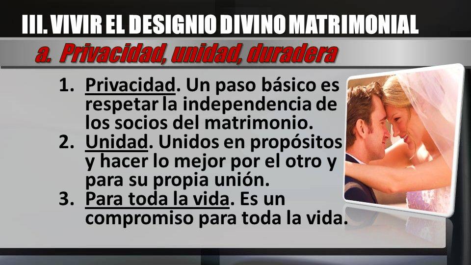 1.Privacidad. Un paso básico es respetar la independencia de los socios del matrimonio. 2.Unidad. Unidos en propósitos y hacer lo mejor por el otro y