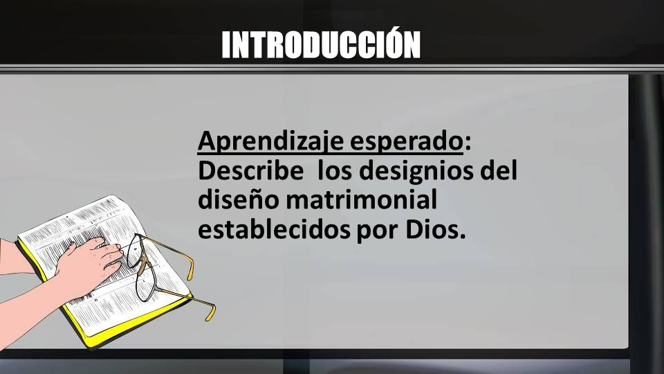 INTRODUCCIÓN Aprendizaje esperado: Describe los designios del diseño matrimonial establecidos por Dios.