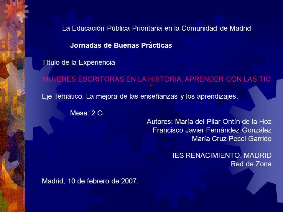 La Educación Pública Prioritaria en la Comunidad de Madrid Jornadas de Buenas Prácticas Título de la Experiencia MUJERES ESCRITORAS EN LA HISTORIA.