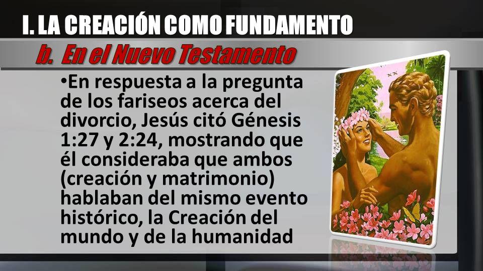 En respuesta a la pregunta de los fariseos acerca del divorcio, Jesús citó Génesis 1:27 y 2:24, mostrando que él consideraba que ambos (creación y mat