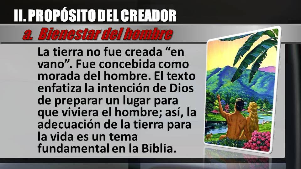 La tierra no fue creada en vano. Fue concebida como morada del hombre. El texto enfatiza la intención de Dios de preparar un lugar para que viviera el