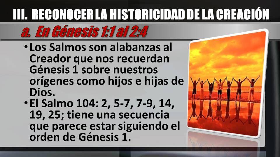 Los Salmos son alabanzas al Creador que nos recuerdan Génesis 1 sobre nuestros orígenes como hijos e hijas de Dios. El Salmo 104: 2, 5-7, 7-9, 14, 19,