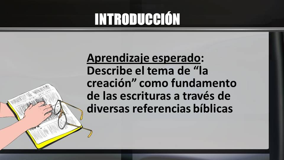 INTRODUCCIÓN Aprendizaje esperado: Describe el tema de la creación como fundamento de las escrituras a través de diversas referencias bíblicas