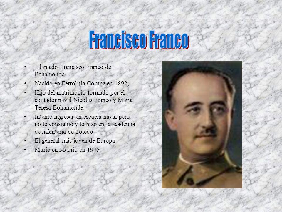 Llamado Francisco Franco de Bahamonde Nacido en Ferrol (la Coruña en 1892) Hijo del matrimonio formado por el contador naval Nicolas Franco y María Te