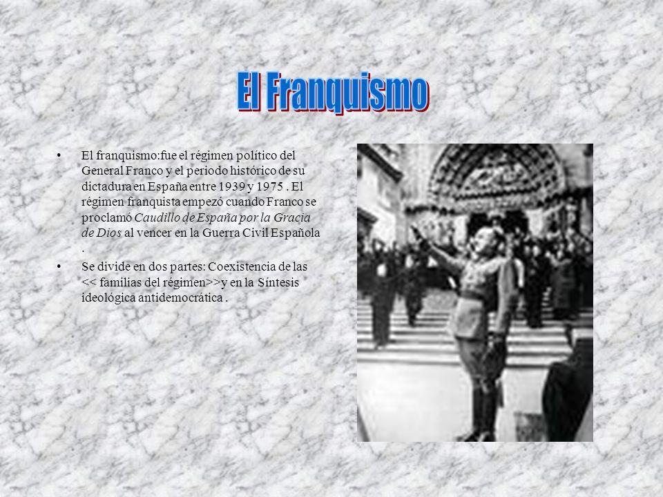 El franquismo:fue el régimen político del General Franco y el periodo histórico de su dictadura en España entre 1939 y 1975. El régimen franquista emp