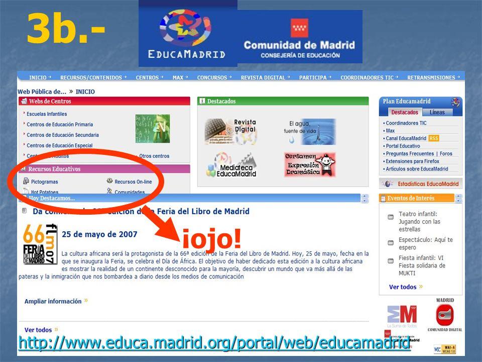 3b.- http://www.educa.madrid.org/portal/web/educamadrid ¡ojo!