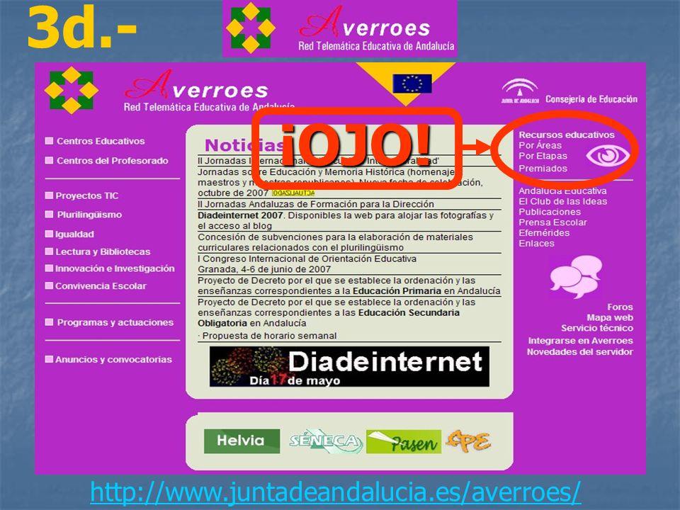 3d.- http://www.juntadeandalucia.es/averroes/¡OJO!