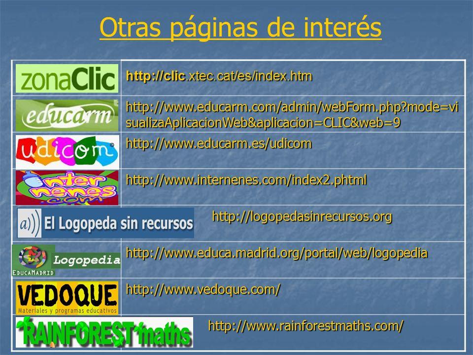 http://clic.xtec.cat/es/index.htm http://www.educarm.com/admin/webForm.php?mode=vi sualizaAplicacionWeb&aplicacion=CLIC&web=9 http://www.educarm.es/ud