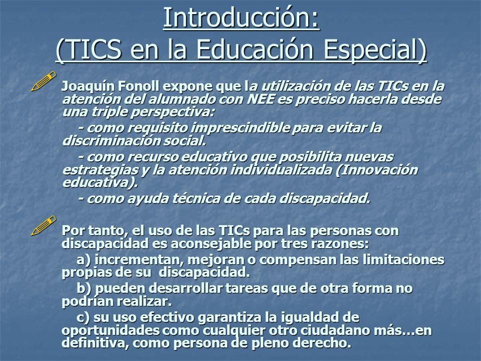 Introducción: (TICS en la Educación Especial) Joaquín Fonoll expone que la utilización de las TICs en la atención del alumnado con NEE es preciso hace
