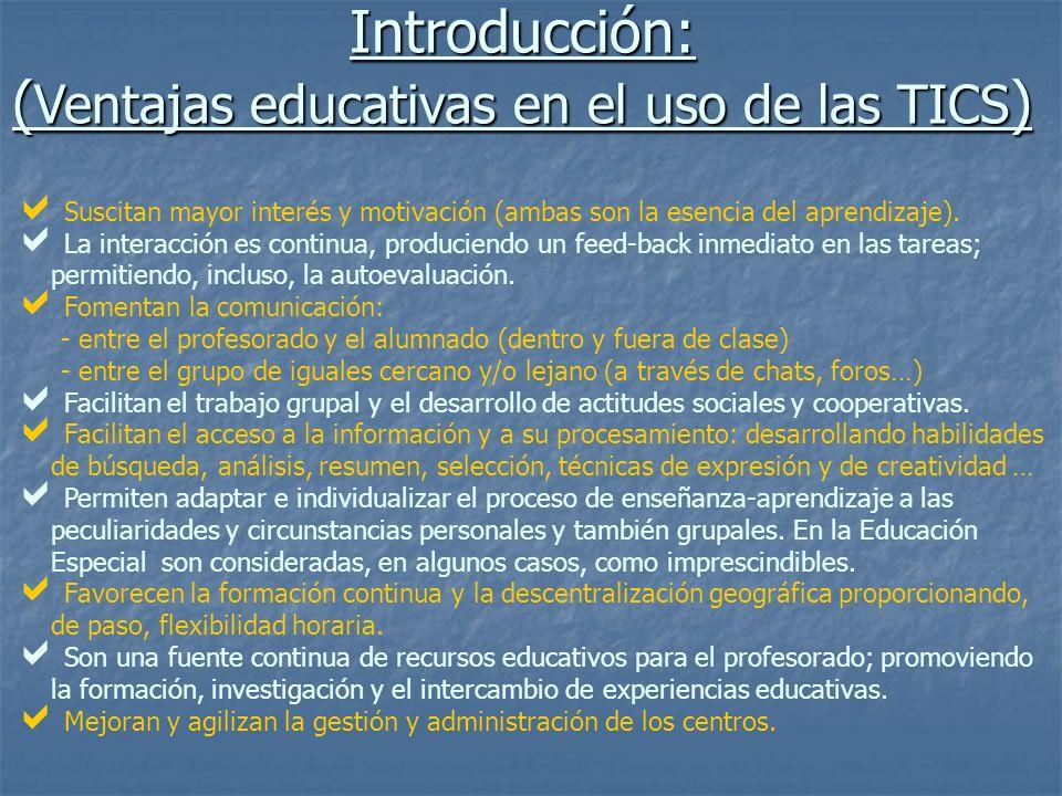 Introducción: ( Ventajas educativas en el uso de las TICS ) Suscitan mayor interés y motivación (ambas son la esencia del aprendizaje). La interacción