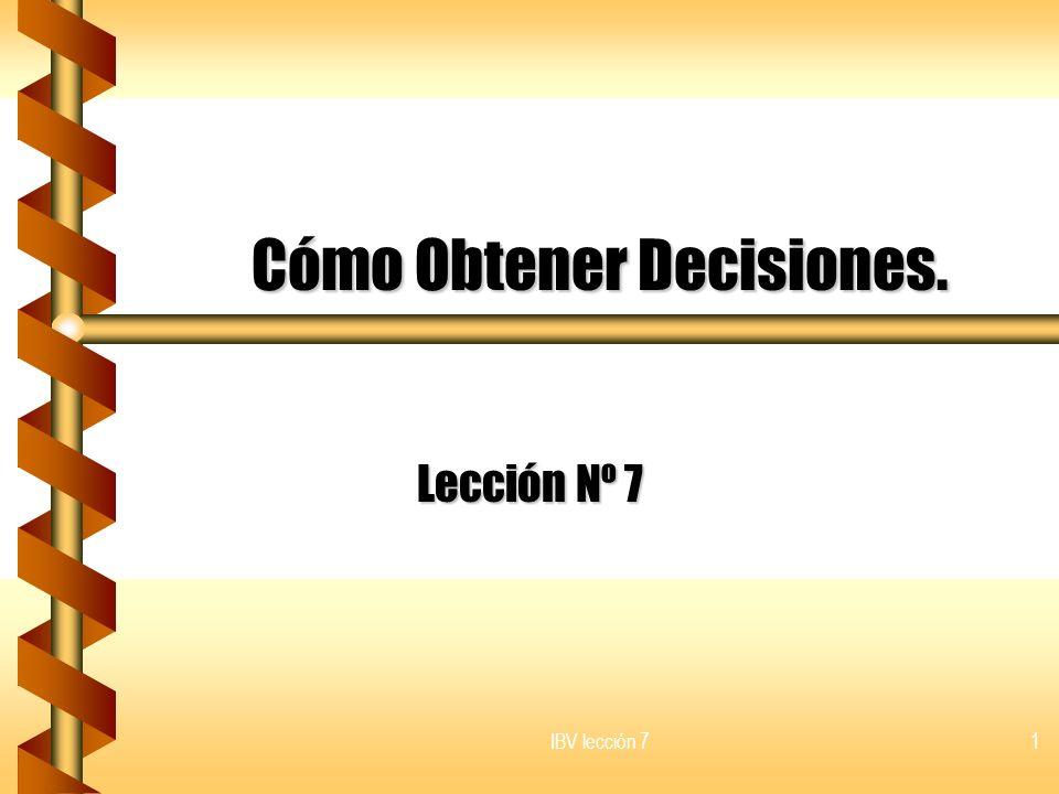 IBV lección 7 2 OBJETIVO DE LOS ESTUDIOS BÍBLICOS b b El propósito final de nuestros estudios bíblicos es que los interesados tomen una decisión por Cristo y la verdad.