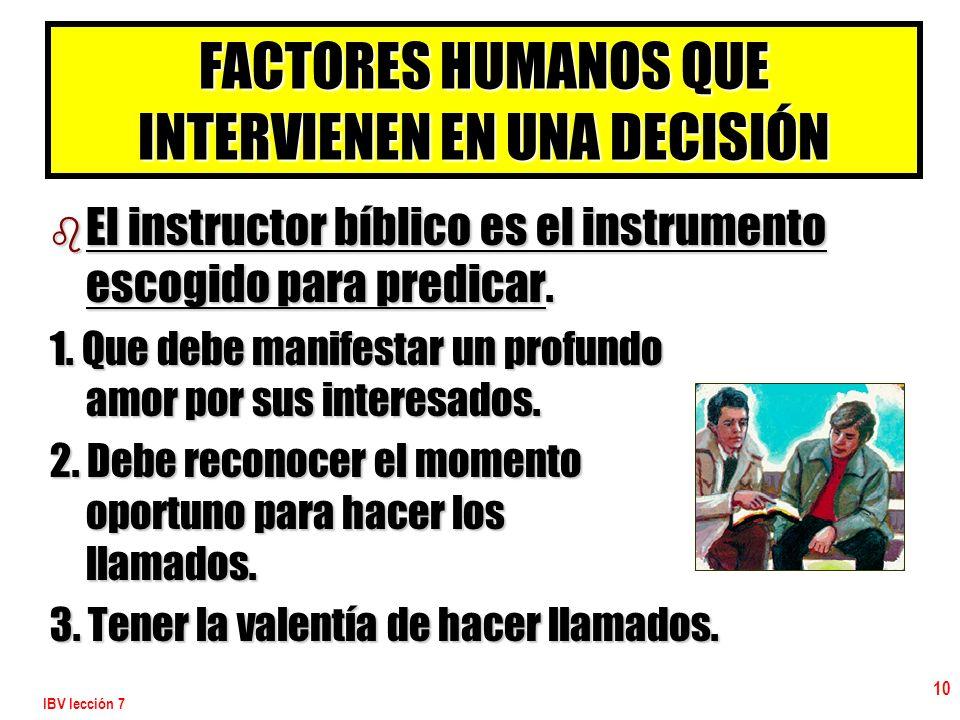 IBV lección 7 10 b El instructor bíblico es el instrumento escogido para predicar. 1. Que debe manifestar un profundo amor por sus interesados. 2. Deb
