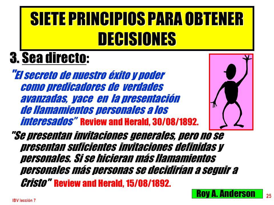 IBV lección 7 25 SIETE PRINCIPIOS PARA OBTENER DECISIONES 3. 3. Sea directo: