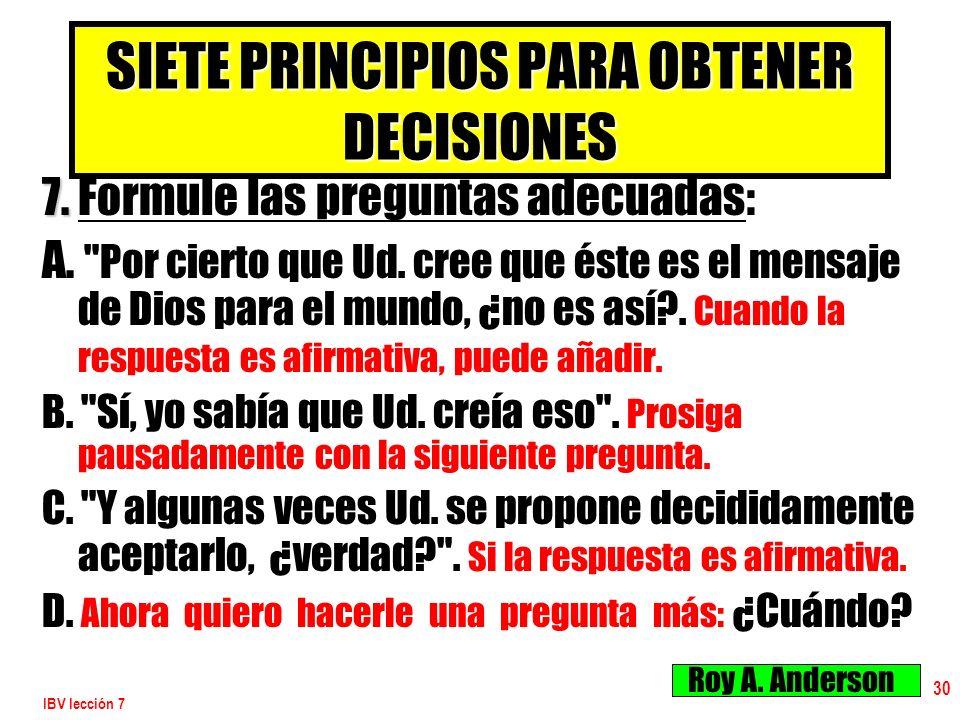 IBV lección 7 30 SIETE PRINCIPIOS PARA OBTENER DECISIONES 7. 7. Formule las preguntas adecuadas: A.