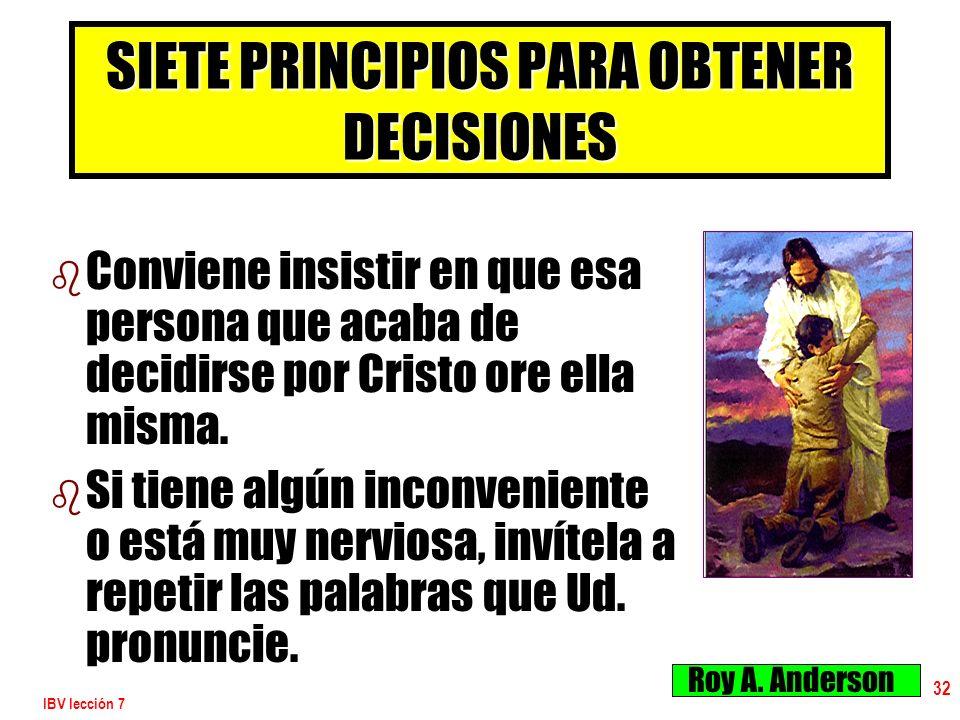 IBV lección 7 32 b b Conviene insistir en que esa persona que acaba de decidirse por Cristo ore ella misma. b b Si tiene algún inconveniente o está mu