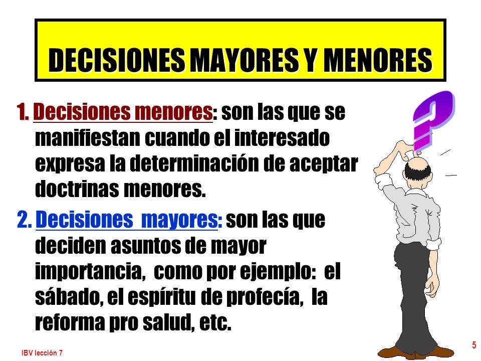 IBV lección 7 5 DECISIONES MAYORES Y MENORES 1. 1. Decisiones menores: son las que se manifiestan cuando el interesado expresa la determinación de ace